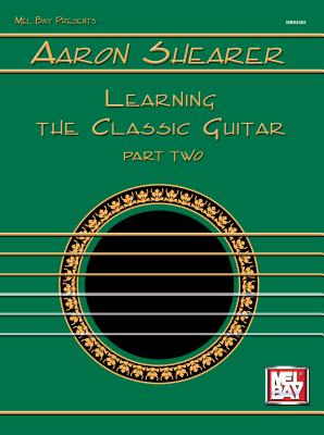 Image for Mel Bay Presents: Aaron Shearer: Learning the Classic Guitar, Part 2