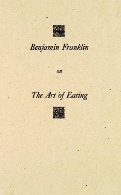 Benjamin Franklin on The Art of Eating