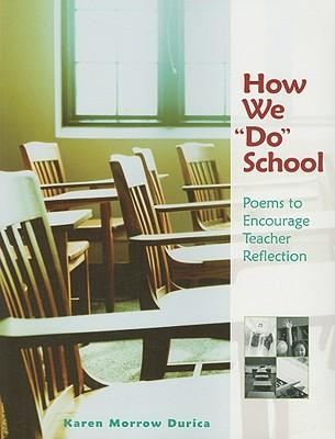 "HOW WE ""DO"" SCHOOL POEMS TO ENCOURAGE TEACHER REFLECTION, DURICA, KAREN MORROW"