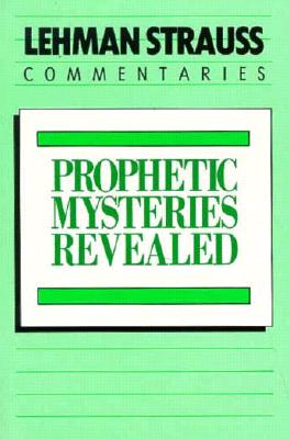 Image for Prophetic Mysteries Revealed: The Prophetic Significance of the Parables of Matthew 13 and the Letters of Revelation 2-3