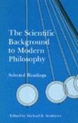 Image for The Scientific Background to Modern Philosophy: Selected Readings