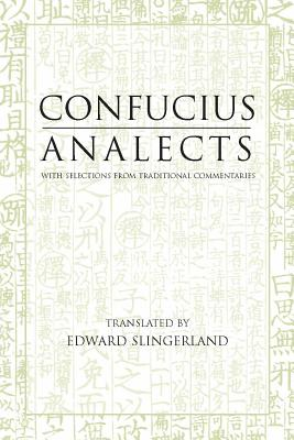 Analects: With Selections from Traditional Commentaries (Hackett Classics), Confucius
