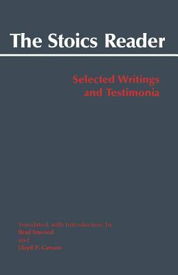 The Stoics Reader: Selected Writings and Testimonia, BRAD INWOOD (TRANSLATOR), LLOYD P. GERSON (TRANSLATOR)