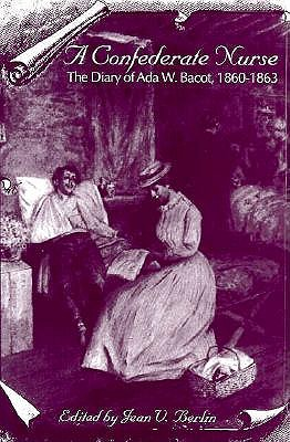 Image for A Confederate Nurse: The Diary of Ada W. Bacot, 1860-1863 (WOMEN'S DIARIES AND LETTERS OF THE SOUTH)