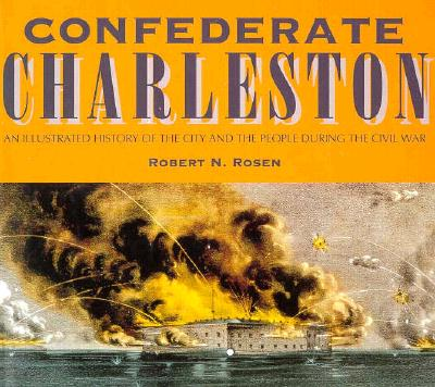 Image for Confederate Charleston: An Illustrated History of the City and the People During the Civil War