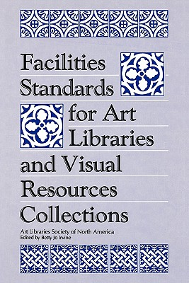 Facilities Standards for Art Libraries and Visual Resources Collections (Teaching Library Media Research and Information Skills Serie), Irvine, Betty Jo