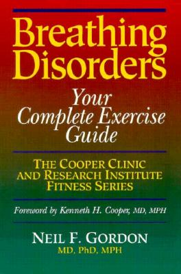 Breathing Disorders: Your Complete Exercise Guide (COOPER CLINIC AND RESEARCH INSTITUTE FITNESS SERIES), Gordon, Neil F.