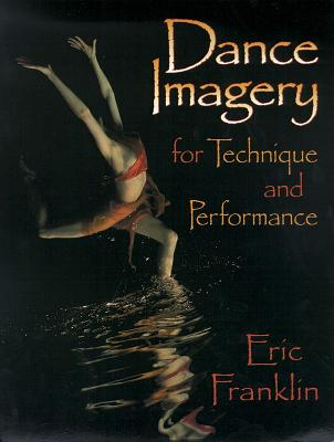 Dance Imagery for Technique and Performance, Franklin, Eric N.