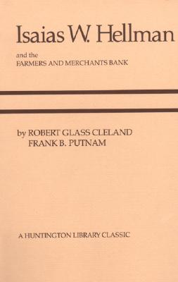 Isaias W. Hellman and the Farmers and Merchants Bank, Cleland, Robert Glass; Putnam, Frank B.