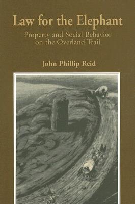 Image for Law for the Elephant: Property & Social Behavior on the Overland Trail