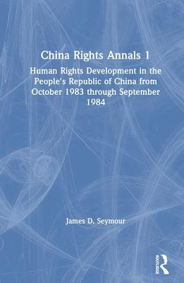 Image for China Rights Annals: Human Rights Development in the People's Republic of China from October 1983 Through September 1984: Human Rights Development in ... September 1984 (China Rights Annals 1)