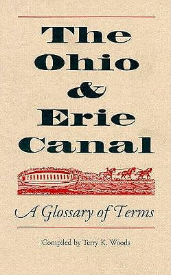 The Ohio & Erie Canal: A Glossary of Terms, Compiled by Terry K. Woods