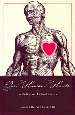 Our Human Hearts: A Medical and Cultural Journey (Literature and Medicine (Kent, Ohio).), ALBERT HOWARD, III CARTER