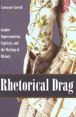 Image for Rhetorical Drag: Gender Impersonation, Captivity, and the Writing of History