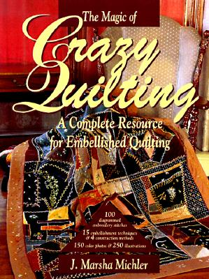 Image for The Magic of Crazy Quilting: A Complete Resource for Embellished Quilting