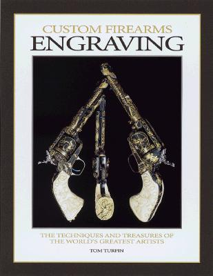 Image for Custom Firearms Engraving: The Techniques and Treasures of the World's Greatest Artists
