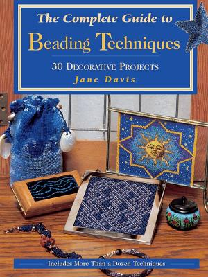 Image for The Complete Guide to Beading Techniques: 30 Decorative Projects (Beadwork Books)