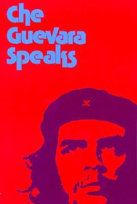 Che Guevara Speaks: Selected Speeches and Writings, Guevara, Ernesto