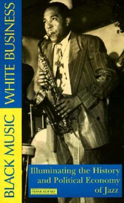 "Image for ""Black Music, White Business: Illuminating the History and Political Economy of Jazz"""