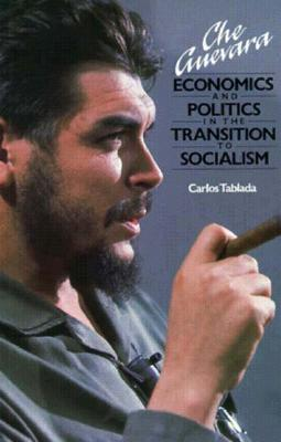 Image for Che Guevara: Economics and Politics in the Transition to Socialism