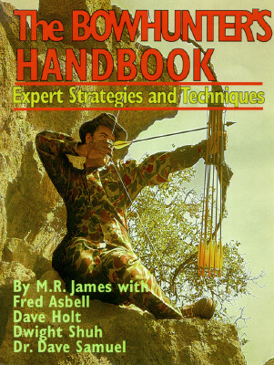 The Bowhunter's Handbook: Expert Strategies & Techniques, James, M. R.; Asbell, Fred; Holt, Dave; Shuh, Dwight; Samuel, Dave