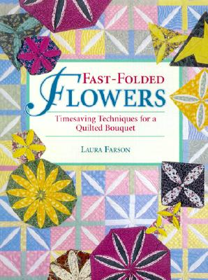 Image for FAST-FOLDED FLOWERS TIMESAVING TECHNIQUES FOR A QUILTED BOUQUET