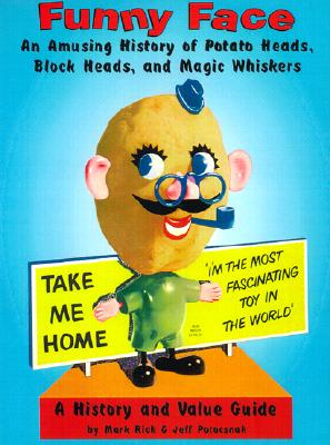 Image for Funny Face! An Amusing History of Potato Heads, Block Heads, and Magic Whiskers, A History and Value Guide