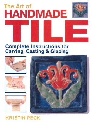 Image for ART OF HANDMADE TILE, THE COMPLETE INSTRUCTIONS FOR CARVING, CASTING & GLAZING