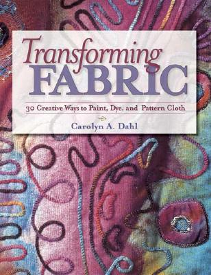 Image for Transforming Fabric: Thirty Creative Ways to Paint, Dye and Pattern Cloth