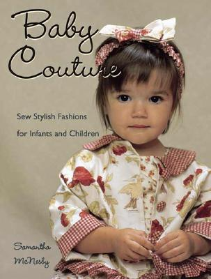 Image for Baby Couture: Sew Stylish Fashions for Infants and Children