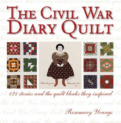 Image for The Civil War Diary Quilt: 121 Stories and The Quilt Blocks They Inspired