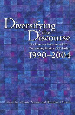 Image for DIVERSIFY THE DISCOURSE FLORENCE HOWE AWARD FOR OUTSTANDING FEMINIST SCHOLARSHIP 1990-2004