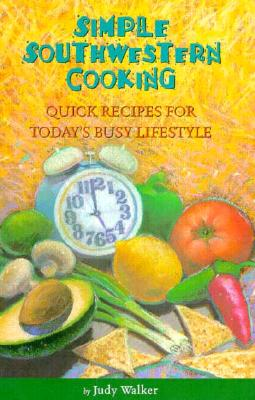 Image for Simple Southwestern Cooking: Quick Recipes for Today's Busy Lifestyle