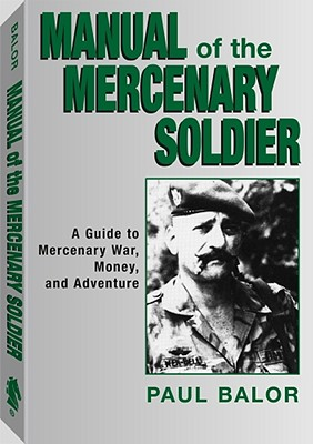Image for Manual Of The Mercenary Soldier: Guide To Mercenary War, Money And Adventure