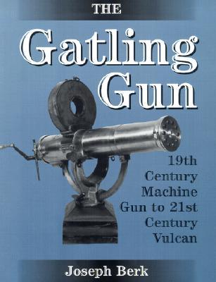 Image for Gatling Gun: 19th Century Machine Gun To 21st Century Vulcan