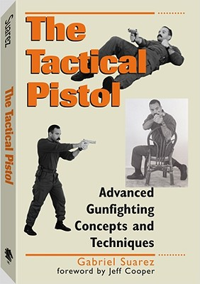 Tactical Pistol: Advanced Gunfighting Concepts And Techniques, Gabriel Suarez