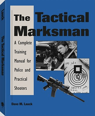 Image for Tactical Marksman: A Complete Training Manual For Police And Practical Shooters