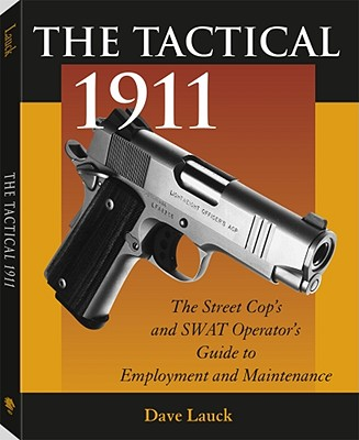 Image for TACTICAL 1911: THE STREET COP'S AND SWAT OPERATOR'S GUIDE TO EMPLOYMENT AND