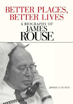 Better Places, Better Lives: A Biography of James Rouse, Joshua Olsen