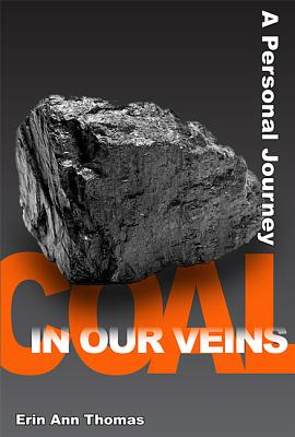 Coal in our Veins: A Personal Journey, Erin Ann Thomas