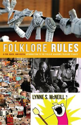 Folklore Rules: A Fun, Quick, and Useful Introduction to the Field of Academic Folklore Studies, McNeill, Lynne S.