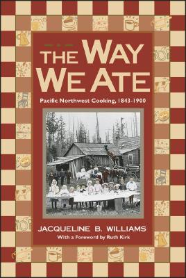 Image for Way We Ate: Pacific Northwest Cooking, 1843-1900, The