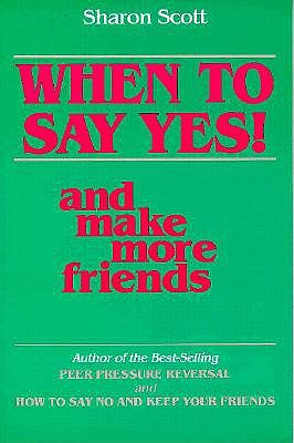 Image for WHEN TO SAY YES! AND MAKE MORE FRIENDS