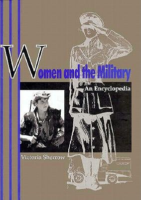 Women and the Military: An Encyclopedia, Sherrow, Victoria