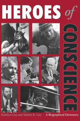 Heroes of Conscience: A Biographical Dictionary, Gay, Kathlyn