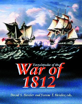 Encyclopedia of the War of 1812, Heidler, David Stephen;Heidler, Jeanne T.