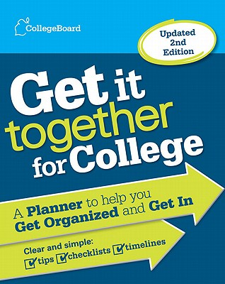 Image for Get It Together for College: A Planner to Help You Get Organized and Get In 2nd Edition