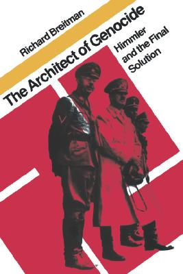 The Architect of Genocide: Himmler and the Final Solution (The Tauber Institute Series for the Study of European Jewry), Breitman, Richard