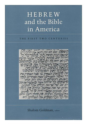Image for Hebrew and the Bible in America: The First Two Centuries (Brandeis Series in American Jewish History, Culture, and Life)