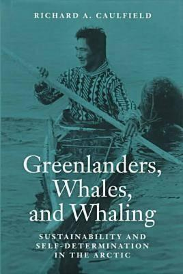 Image for Greenlanders, Whales, and Whaling: Sustainability and Self-Determination in the Arctic (Arctic Visions Series)